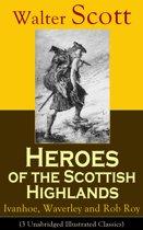 Heroes of the Scottish Highlands: Ivanhoe, Waverley and Rob Roy (3 Unabridged Illustrated Classics)