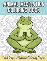 Animal Meditation Coloring Book Full Page Mandala Coloring Pages: Color Book with Mindfulness and Stress Relieving Designs with Mandala Patterns for R