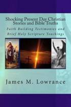 Shocking Present Day Christian Stories and Bible Truths