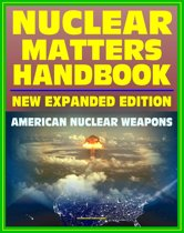 Nuclear Matters Handbook, Expanded Edition: Guide to American Nuclear Weapons, History, Testing, Safety and Security, Plans, Delivery Systems, Physics and Bomb Designs, Effects, Accident Response