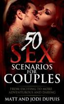 50 Sex Scenarios For Couples - From Exciting to more Adventurous and Daring