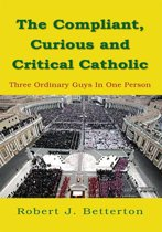 The Compliant, Curious and Critical Catholic