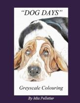 Dog Days: Greyscale Colouring Book