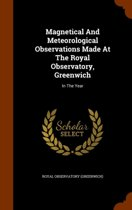 Magnetical and Meteorological Observations Made at the Royal Observatory, Greenwich