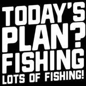 Today's Plan? Fishing Lots Of Fishing!