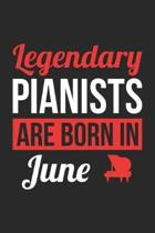 Piano Notebook - Legendary Pianists Are Born In June Journal - Birthday Gift for Pianist Diary