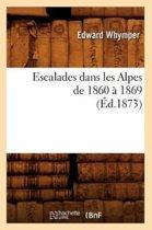 Escalades Dans Les Alpes de 1860 1869 ( d.1873)