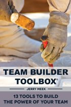 Team Builder Toolbox: 13 Tools To Build The Power Of Your Team
