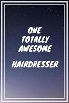 One Totally Awesome Hairdresser: Hairdresser Career School Graduation Gift Journal / Notebook / Diary / Unique Greeting Card Alternative