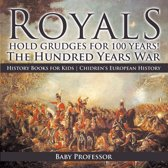 Royals Hold Grudges for 100 Years! The Hundred Years War - History Books for Kids | Chidren's European History