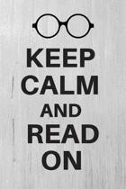 Keep Calm And Read On: Book Lover Notebook / Journal / Gift / Planner With 120 Lined Pages Medium Portable Size