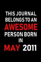 This Journal belongs to an Awesome Person Born in May 2011