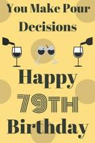 You Make Pour Decisions Happy 79th Birthday