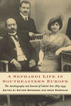 A Sephardi Life in Southeastern Europe: The Autobiography and Journals of Gabriel Arié, 1863-1939