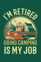 I'm Retired Going Camping Is My Job