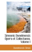 Simeonis Dunelmensis Opera Et Collectanea, Volume I