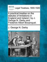 A Practical Treatise on the Statutes of Limitations in England and Ireland / By J. George N. Darby and Frederick Albert Bosanquet.