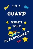 I'm A Guard What's Your Superpower?: Perfect Gag Gift For A Superpowered Guard - Blank Lined Notebook Journal - 100 Pages 6 x 9 Format - Office - Work