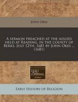A Sermon Preached at the Assizes Held at Reading, in the County of Berks, July 12th, 1681 by John Okes ... (1681)