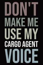 Don't Make Me Use My Cargo Agent Voice