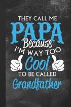 They Call Me Papa Because I'm Way Too Cool To Be Called Grandfather: Blank Lined Notebook Journal Gift