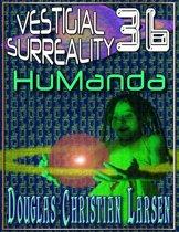 Vestigial Surreality: 36: HuManda