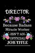 Director Because Badass Miracle Worker Isn't an Official Job Title: Lined Journal Notebook Gift for Director. Notebook / Diary / Thanksgiving & Christ