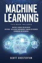 Machine Learning: This book includes Machine Learning for Beginners, Artificial Intelligence and Machine Learning for business, Networki