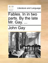 Fables. in in Two Parts. by the Late Mr. Gay.