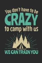You Don't Have To Be Crazy To Camp With Us We Can Train You