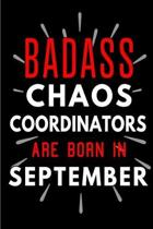 Badass Chaos Coordinators Are Born In September: Blank Lined Funny Journal Notebooks Diary as Birthday, Welcome, Farewell, Appreciation, Thank You, Ch