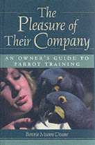 Pleasure Of Their Company: An Owner's Guide To Parrot Training