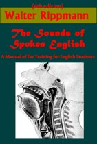 The Sounds of Spoken English, A Manual of Ear Training for English Students (Illustrated)