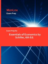 Exam Prep for Essentials of Economics by Schiller, 6th Ed.