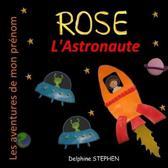 Rose l'Astronaute: Les aventures de mon pr�nom