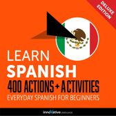 Learn Spanish: 400 Actions + Activities - Everyday Spanish for Beginners (Deluxe Edition)