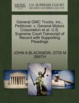 General GMC Trucks, Inc., Petitioner, V. General Motors Corporation et al. U.S. Supreme Court Transcript of Record with Supporting Pleadings