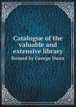 Catalogue of the Valuable and Extensive Library Formed by George Dunn