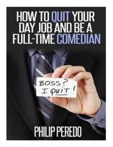 How to Quit Your Day Job and Be a Full-Time Comedian