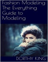 Fashion Modeling: The Everything Guide to Modeling