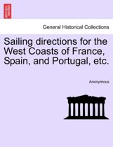 Sailing Directions for the West Coasts of France, Spain, and Portugal, Etc.