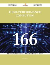 High-Performance Computing 166 Success Secrets - 166 Most Asked Questions On High-Performance Computing - What You Need To Know