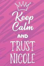 Keep Calm And Trust Nicole: Funny Loving Friendship Appreciation Journal and Notebook for Friends Family Coworkers. Lined Paper Note Book.