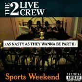 Sports Weekend (As Nasty As They Wanna Be Part II)