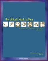 The Difficult Road to Mars, A Brief History of Mars Exploration in the Soviet Union - The Inside Story of Numerous Mission Failures from Russia's Leading Spacecraft Designer (NASA NP-1999-06-251-HQ)