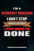 I Am a Cement Mason I Don't Stop When I Am Tired I Stop When I Am Done