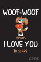 Woof-Woof means I love you in doggy: 6x9 Inch - 100 Pages - Blank Unlined - Soft Cover - Sketchbook - Donkey - Perfect as Diary Journal Notebook