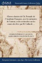 Ï&Iquest;&Frac12;Uvres Choisies De Ch. Perrault: De L'AcadÏ&Iquest;&Frac12;Mie FranÏ&Iquest;&Frac12;Aise, Avec Les MÏ&Iquest;&Frac12;Moires De L'Auteur, Et Des Recherches Sur Les Contes Des FÏ&Iquest;&Frac12;Es: Par M. Collin De .
