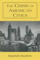 The Crisis of America's Cities: Solutions for the Future, Lessons from the Past