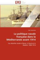 La Politique Navale Fran�aise Dans La M�diterran�e Avant 1914
